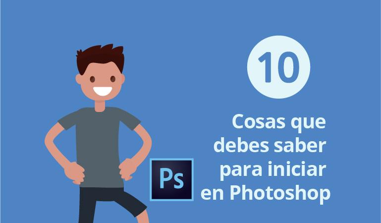 10 cosas que debes saber para iniciar Photoshop desde cero