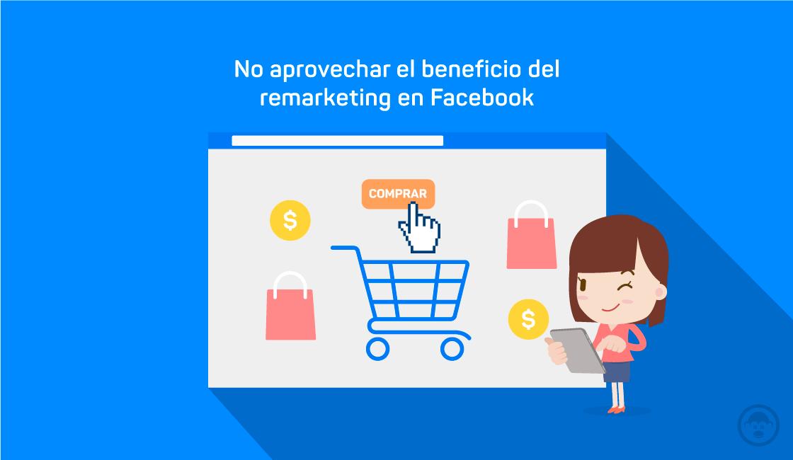 7. No aprovechar el beneficio del remarketing en Facebook