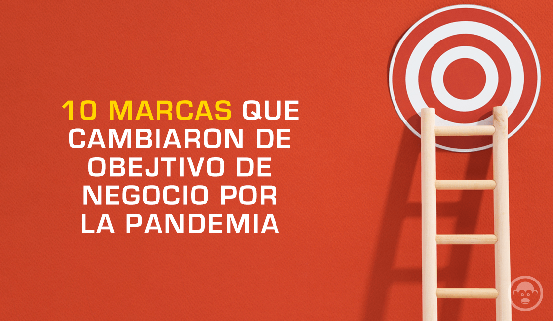 10 marcas que cambiaron de objetivo de negocio por la pandemia